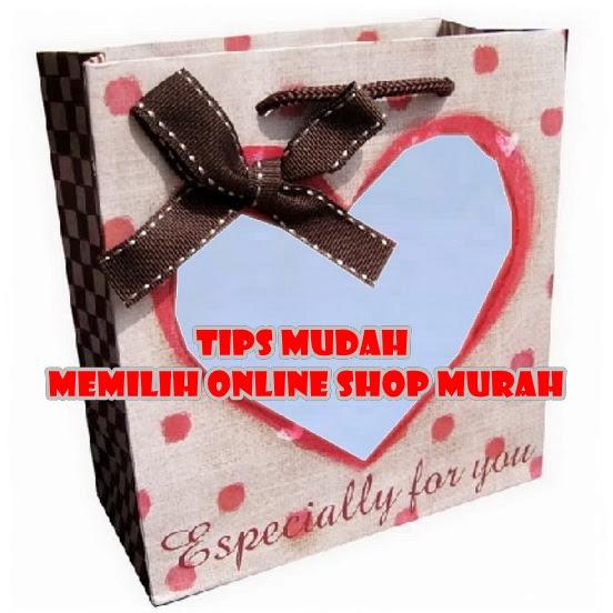 TIPS MUDAH MEMILIH ONLINE SHOP MURAH
