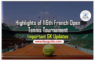 Highlights of 116th French Open Tennis Tournament – Important GK Updates