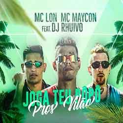 Baixar Musica Joga Teu Pôpô Pros Vilão - MC Lon, MC Maycon e DJ Rhuivo Mp3