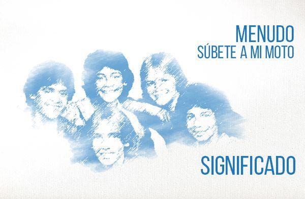 Súbete A Mi Moto significado de la canción Menudo.