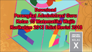 Download Perangkat Administrasi Guru Kelas 10 Matematika Wajib Kurikulum 2013 Edisi Revisi 2018