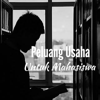 Peluang Usaha Untuk Mahasiswa