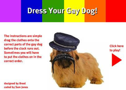 Dress your Gay dog. Click here.