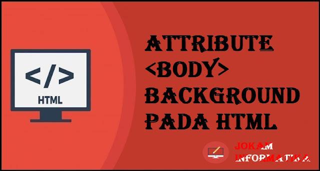 Tagging <body> Background Attribute Pada Bahasa Pemrograman HTML - JOKAM INFORMATIKA