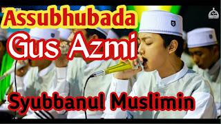 Lirik Lagu Assubhubada Syubbanul Muslimin Vocal Gus Azmi Feat Kak Ahkam
