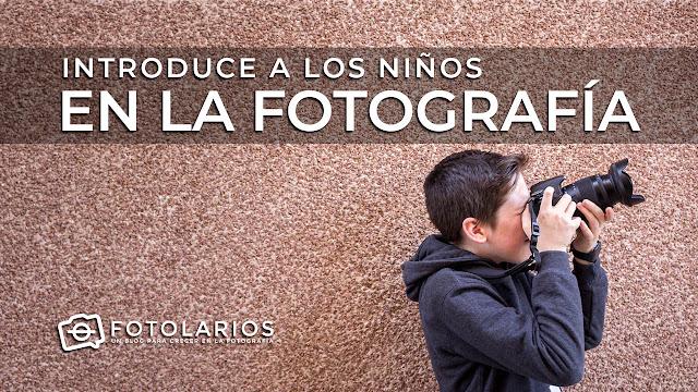 Introduce a los niños en la Fotografía