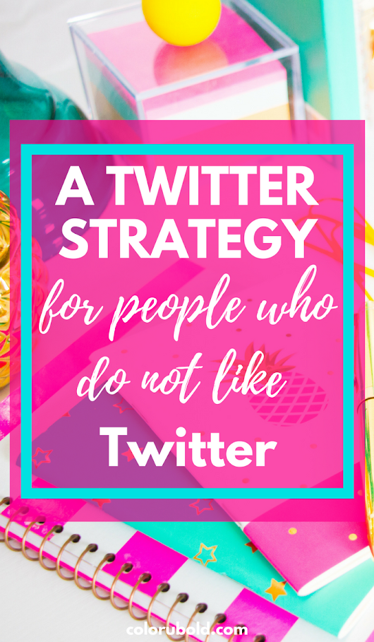 A Twitter Strategy For People Who Don't Like Twitter