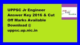UPPSC Jr Engineer Answer Key 2016 & Cut Off Marks Available Download @ uppsc.up.nic.in
