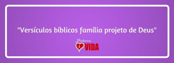 Versículos bíblicos família projeto de deus