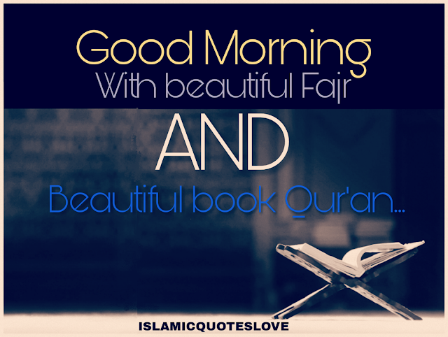 Good Morning with beautiful Fajr and beautiful Book Qur'an....