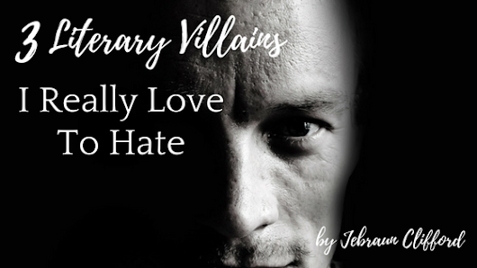 3 Literary Villains I Really Love To Hate