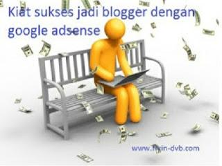 Kiat sukses jadi blogger dengan google adsense