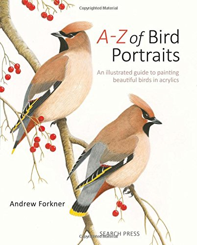 A-Z of Bird Portraits - In Acrylics by Andrew Forkner