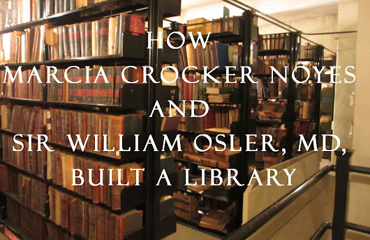 How Marcia Crocker Noyes and Sir William Osler, MD, Built a Library