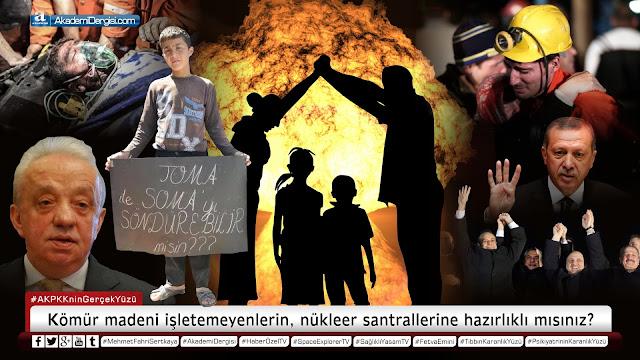 Soma faciası, Ak parti, akp'nin gerçek yüzü, Mehmet Fahri Sertkaya, akademi dergisi, nükleer santral, marmaray, 3. havalimanı, hyperloop, boeing, siyonizm, hızlı tren,