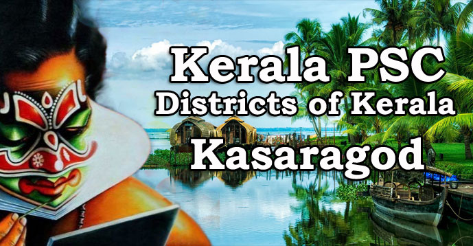Kerala PSC - Districts of Kerala - Kasaragod