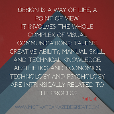 "30 Aesthetic Quotes And Beautiful Sayings With Deep Meaning: ""Design is a way of life, a point of view. It involves the whole complex of visual communications: talent, creative ability, manual skill, and technical knowledge. Aesthetics and economics, technology and psychology are intrinsically related to the process."" - Paul Rand"