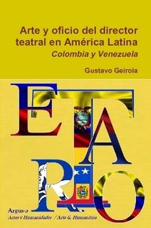 Arte y oficio del director teatral en América Latina. Tomo III Colombia y Venezuela