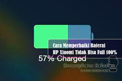 cara memperbaiki baterai hp xiaomi tidak bisa full 100%