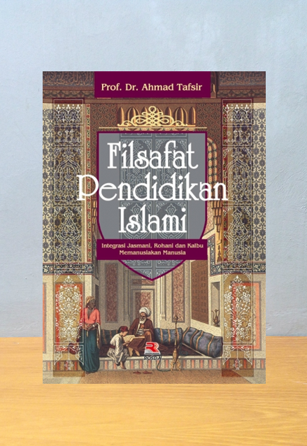 FILSAFAT PENDIDIKAN ISLAM, Ahmad Tafsir