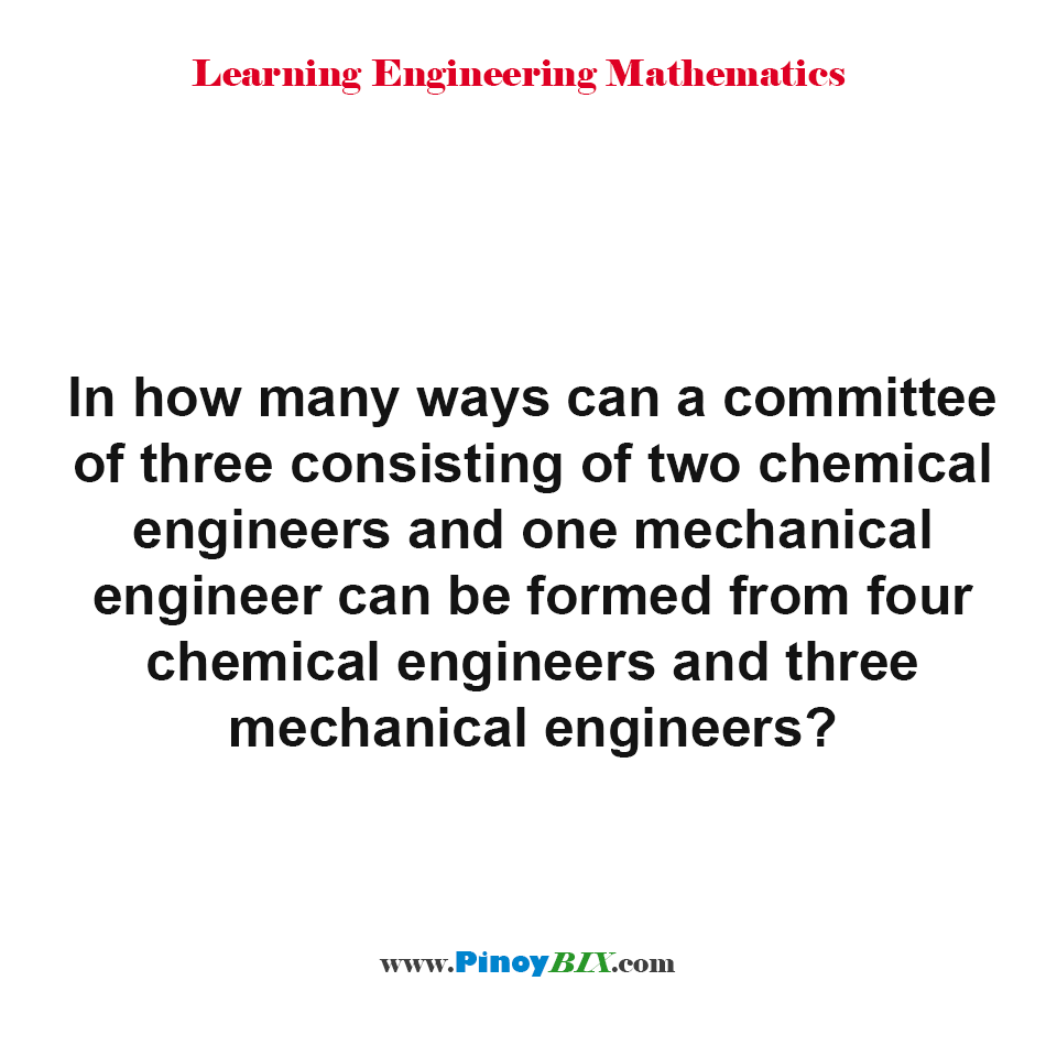 How many ways can a committee of three consisting of two chemical engineers and one mechanical engineer can be formed