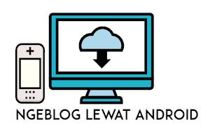 Cara Ngeblog Lewat Aplikasi Android Dengan Mudah