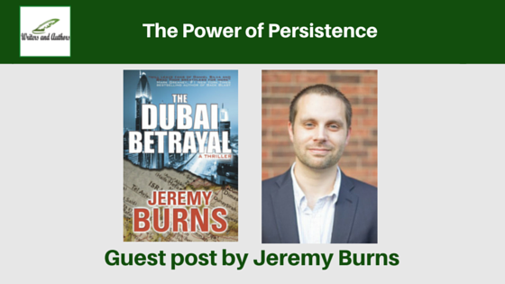The Power of Persistence, Guest post By Jeremy Burns @authorjburns​