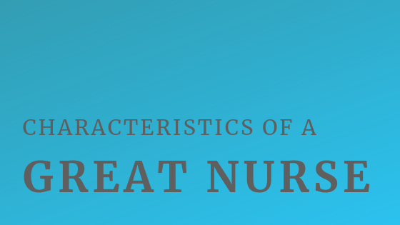 Characteristics of a Great Nurse / Be the Example of a Great Nurse / Nursing ADPIE / #RN #nursingeducation #nursingleadership #nurses #nursingstudent #nursingadpie #adpie #nurse #murse