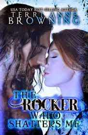 The Rocker Who Shatters me (the rocker series #9) by Terri Anne Browning