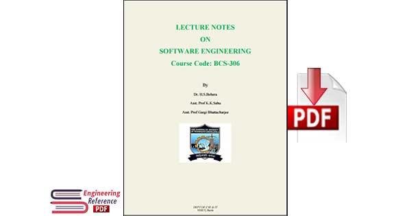 LECTURE NOTES ON SOFTWARE ENGINEERING Course Code: BCS-306 By Dr. H.S.Behera Asst, Prof K.K.Sahu Asst, Prof Gargi Bhattacharjee