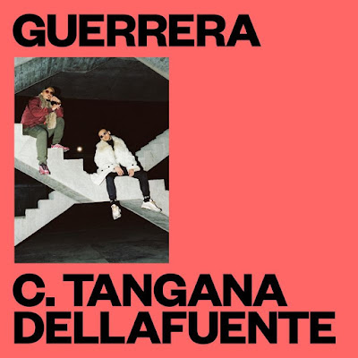 Single: C. Tangana feat. DELLAFUENTE - Guerrera [2017]