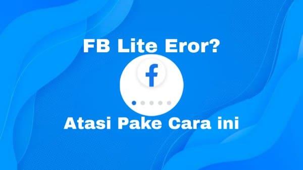 Cara mengatasi facebook lite yang tidak bisa dibuka hanya loading terus. Yuk intip cara membuka fb lite error atau terjadi masalah.