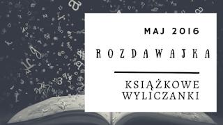 http://ksiazkowewyliczanki.blogspot.com/2016/05/rozdawajka-odsona-majowa.html