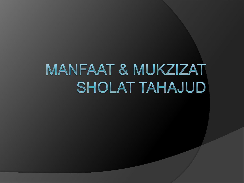 http://holikulanwar.blogspot.co.id/2014/02/keutamaan-dan-keajaiban-solat-tahajud.html