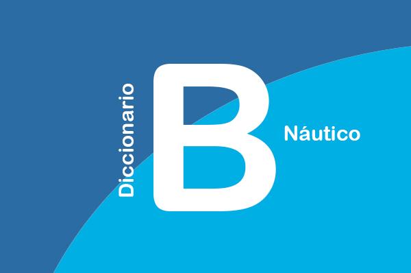 DICCIONARIO NÁUTICO: B