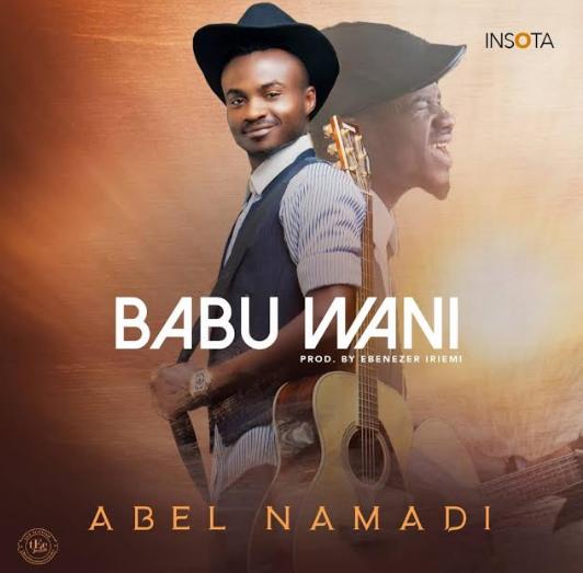 MUSIC: Abel Namadi – Babu Wani     @abelnamadi