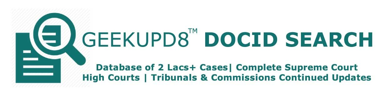 Geek Upd8 DocId Search - 2 Lacs+ Cases database, Complete Supreme Court, High Courts, Tribunals, Commissions, with continued updates