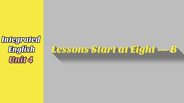 Unit 4 Lessons Start at Eight — B