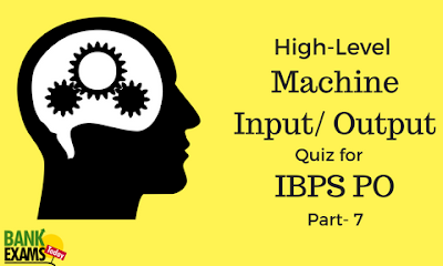 High Level Machine Input/output Quiz for IBPS PO  Part-7