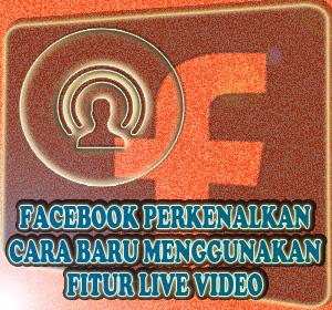 Facebook Perkenalkan Cara Baru Menggunakan Fitur Live Video