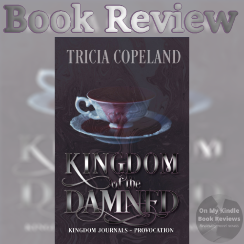 KINGDOM OF THE DAMNED by Tricia Copeland, Book reviewed by On My Kindle Book Reviews