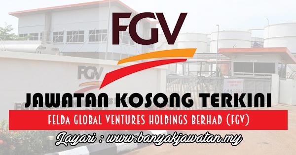 Jawatan Kosong 2017 di Felda Global Ventures Holdings Berhad (FGV) www.banyakjawatan.my