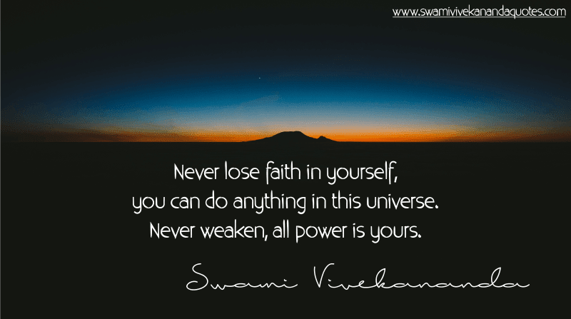 Swami Vivekananda quote: Never lose faith in yourself, you can do anything in this universe. Never weaken, all power is yours.