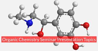 Organic Chemistry Seminar Presentation Topics