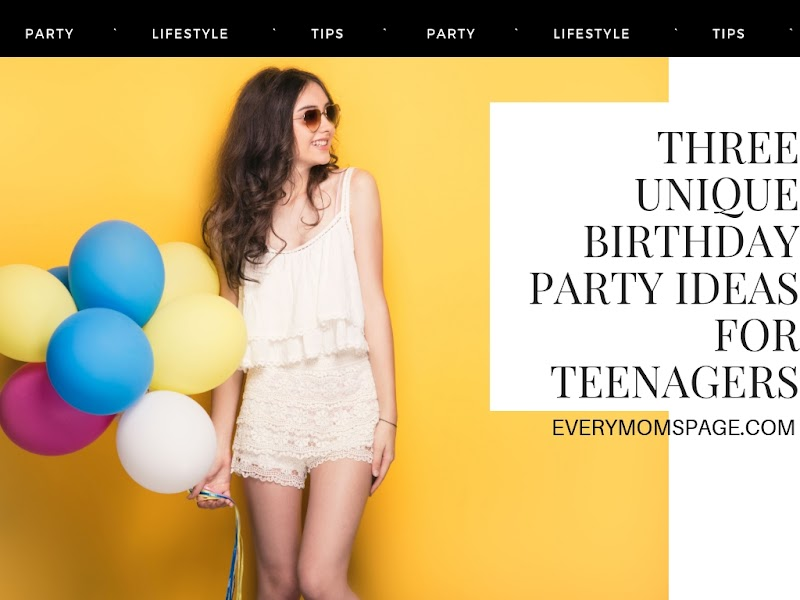 Three Unique Birthday Party Ideas for Teenagers
