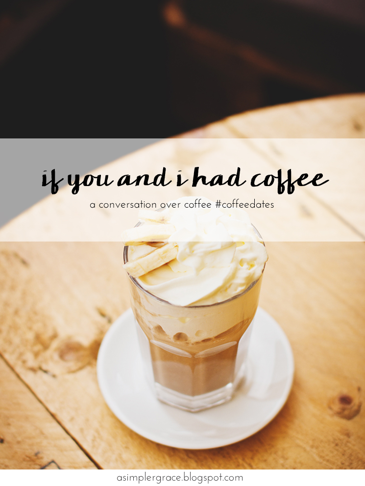 A conversation over coffee #coffeedates - If You and I Had Coffee   vol 10 - A Simpler Grace