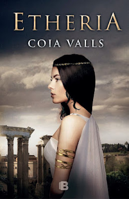 LIBRO - Etheria  Coia Valls (Ediciones B - 30 Marzo 2016)  NOVELA HISTORICA  Edición papel & digital ebook kindle  Comprar en Amazon España