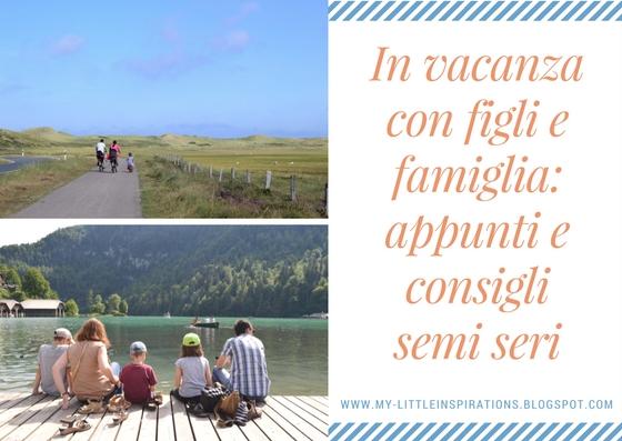 In vacanza con figli e famiglia: appunti e consigli semi seri 1 - My Little Inspirations