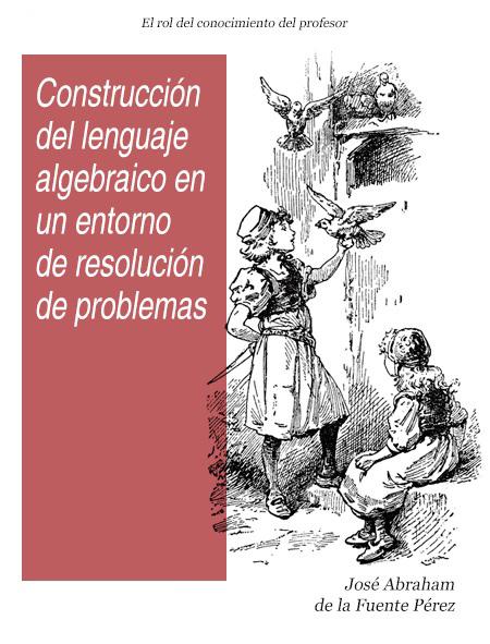 Construcción del lenguaje algebraico en un entorno de resolución de problemas – Abraham de la Fuente