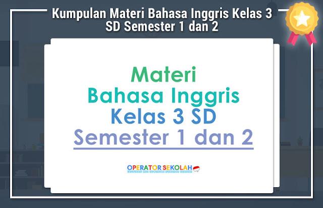 Kumpulan Materi Bahasa Inggris Kelas 3 SD Semester 1 dan 2